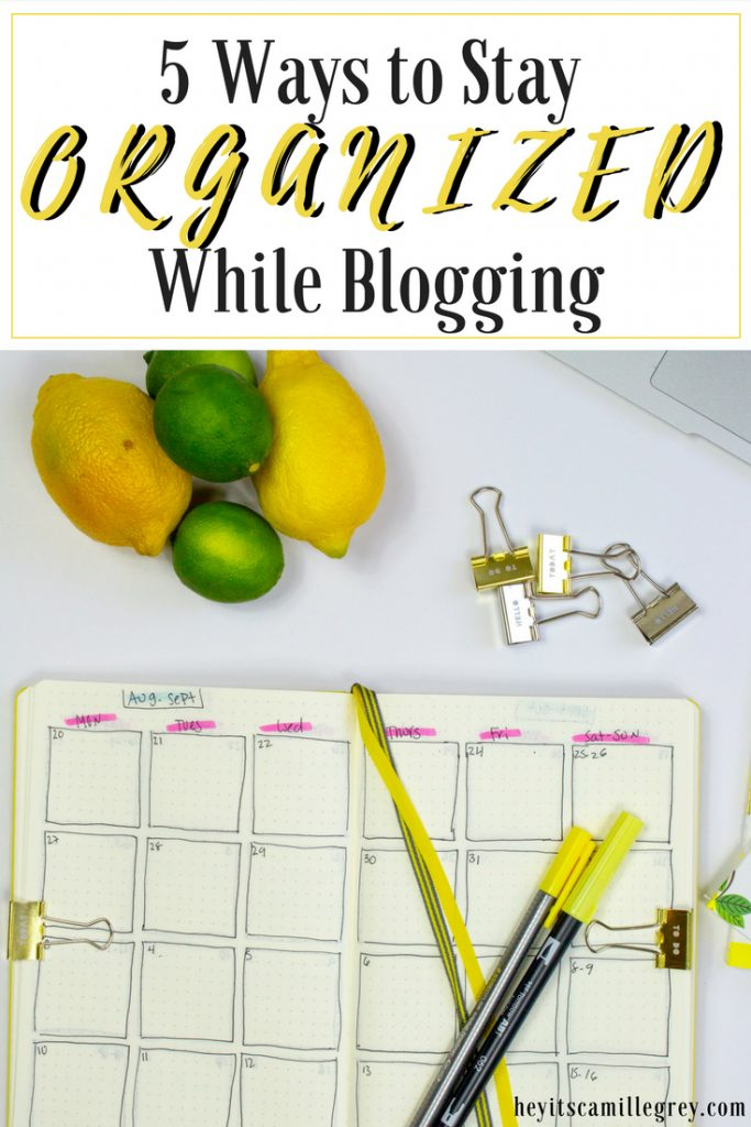 5 Ways to Stay Organized While Blogging | Hey Its Camille Grey #blogging #organized