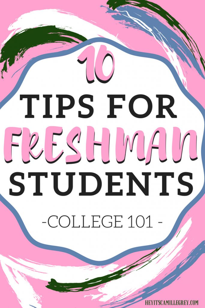 10 Tips For Freshman Students- College 101 | Hey It's Camille Grey