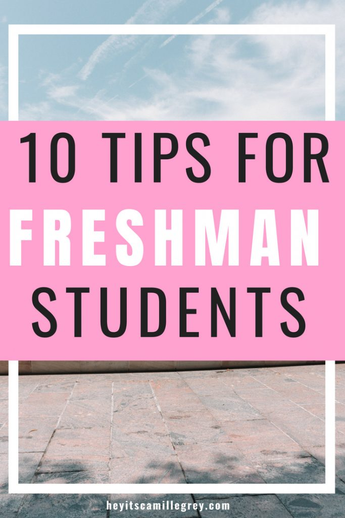 10 Tips for Freshman Students | Hey Its Camille Grey #freshman #college