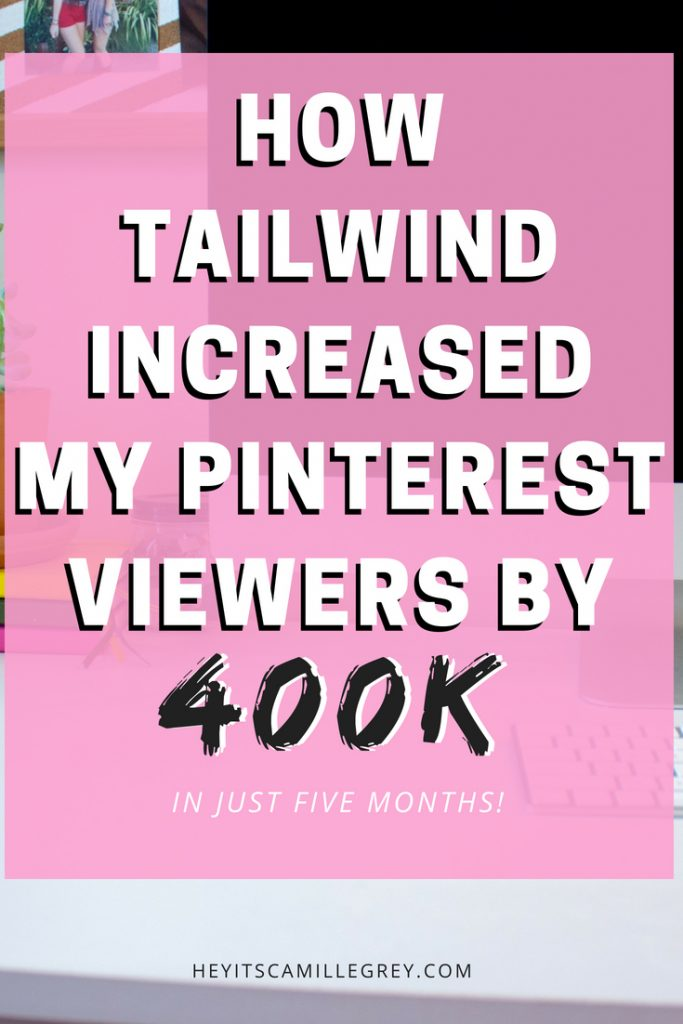 How Tailwind Increased My Pinterest Viewers by 400k in Five Months | Hey It's Camille Grey