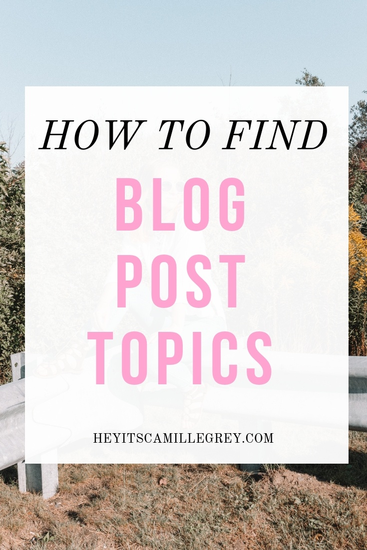 How to Find Blog Post Topics | Hey Its Camille Grey #blogpost #blogging #topics