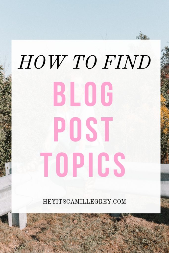 How to Find Blog Post Topics | Hey It's Camille Grey