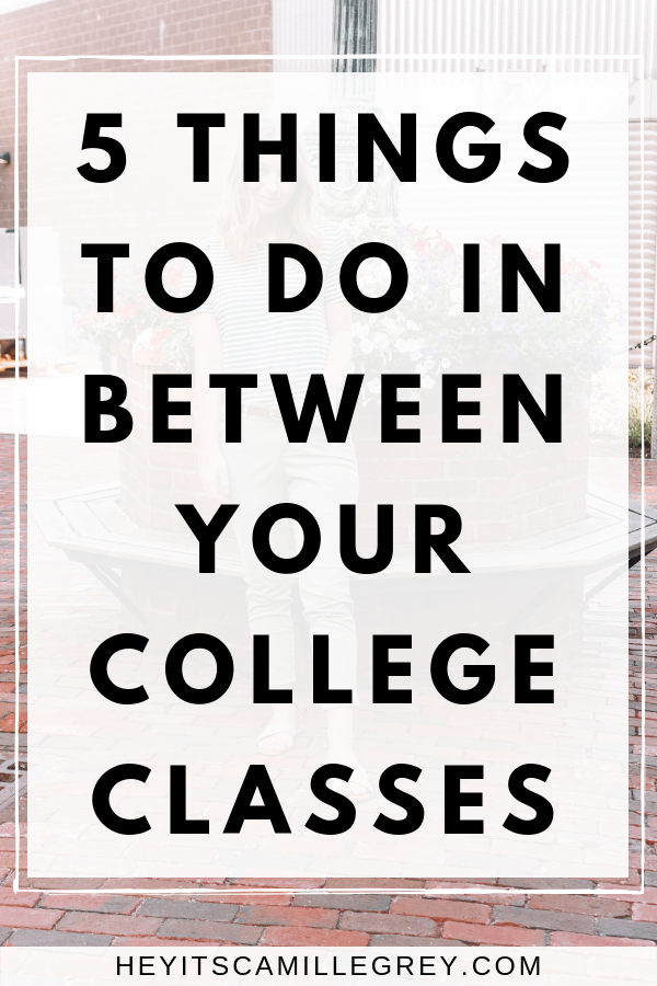 5 Things To Do In Between Your College Classes | Hey It's Camille Grey #college #collegeclasses #college101 #maine #blogtober