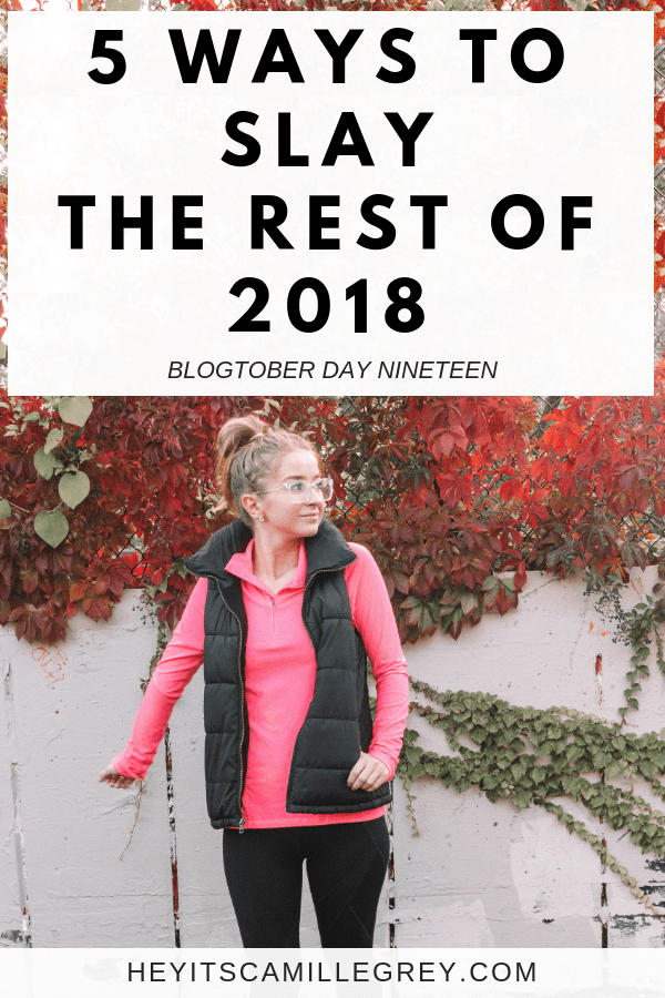 5 Ways to Slay the Rest of 2018   Hey Its Camille Grey #slay #productive #motivation