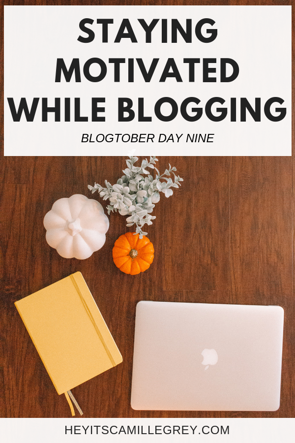 Staying Motivated While Blogging | Hey Its Camille Grey #motivation #blogging #blogger