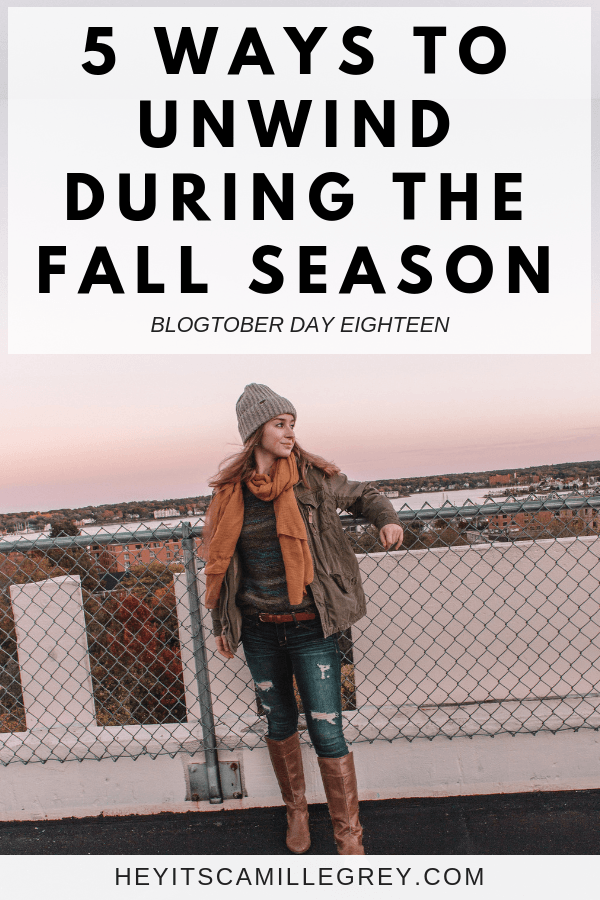 5 Ways to Unwind During the Fall Season   Hey Its Camille Grey #selfcare #unwind #fall