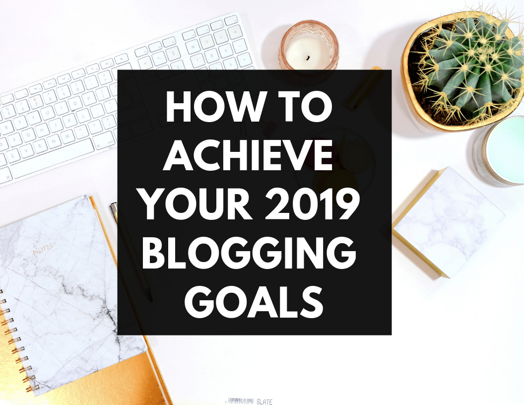 How to Achieve Your 2019 Blogging Goals | Hey Its Camille Grey #blogging