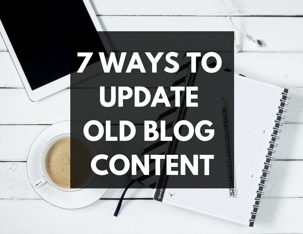 7 Ways to Update Old Blog Content | Hey Its Camille Grey