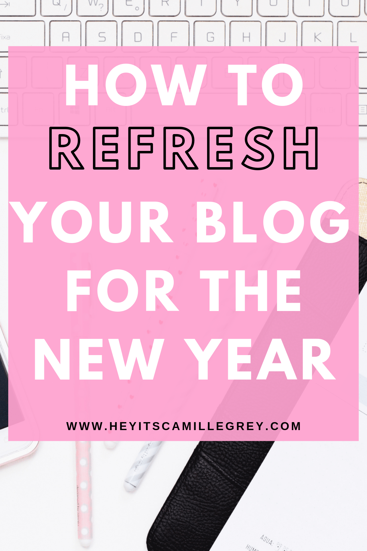 How to Refresh Your Blog for the New Year | Hey Its Camille Grey