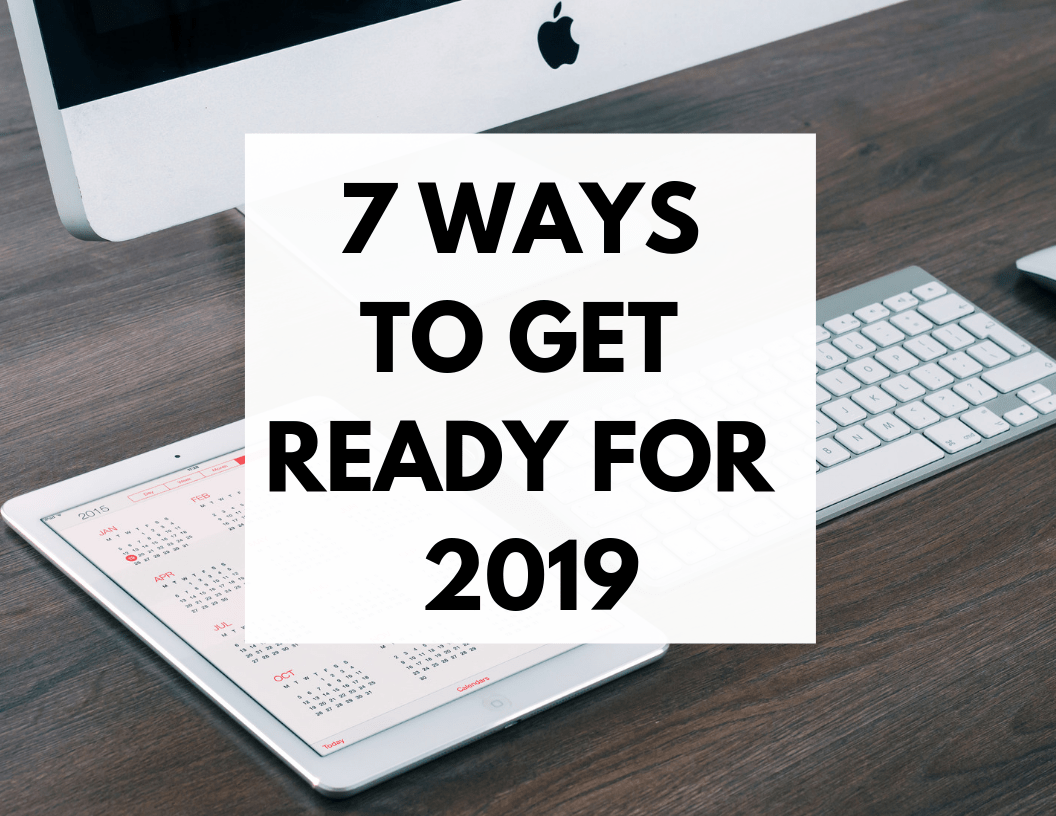 7 Ways to Get Ready for 2019 | Hey Its Camille Grey