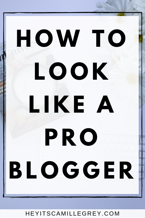How to Look Like a Pro Blogger | Hey It's Camille Grey